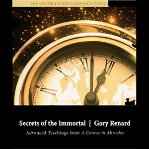 [英文audiobook音频+文本] Secrets of the Immortal: Advanced Teachings from A Course in Miracles - Gary Renard