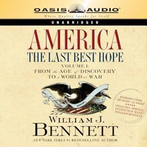 [英文audiobook音频+文本] America: The Last Best Hope, Volume 1: From the Age of Discovery to a World at War - William J. Benne