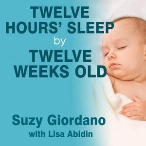 [英文audiobook音频+文本] Twelve Hours' Sleep by Twelve Weeks Old: A Ste...