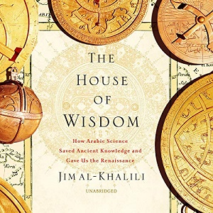 [英文audiobook音频+文本] The House of Wisdom: How Arabic Science Saved Ancient Knowledge and Gave Us the Renaissance - Jim Al-